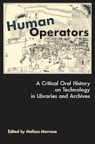 Human Operators: A Critical Oral History on Technology in Libraries and Archives