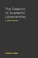 The Dialectic of Academic Librarianship: A Critical Approach