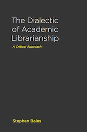 Dialectic of Academic Librarianship: A Critical Approach