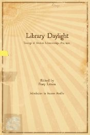 Library Daylight: Tracings of Modern Librarianship, 1874-1922