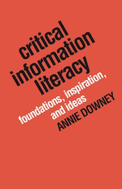 Critical Information Literacy: Foundations, Inspiration, and Ideas (cover)