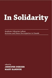 In Solidarity: Academic Librarian Labour Activism and Union Participation in Canada (cover image)