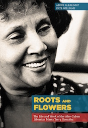 Roots and Flowers: The Life and Work of the Afro-Cuban Librarian Marta Terry González (cover image)