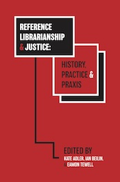 Reference Librarianship & Justice: History, Practice & Praxis (cover)
