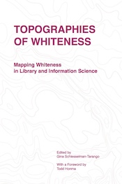 Topographies of Whiteness: Mapping Whiteness in Library and Information Science (cover)